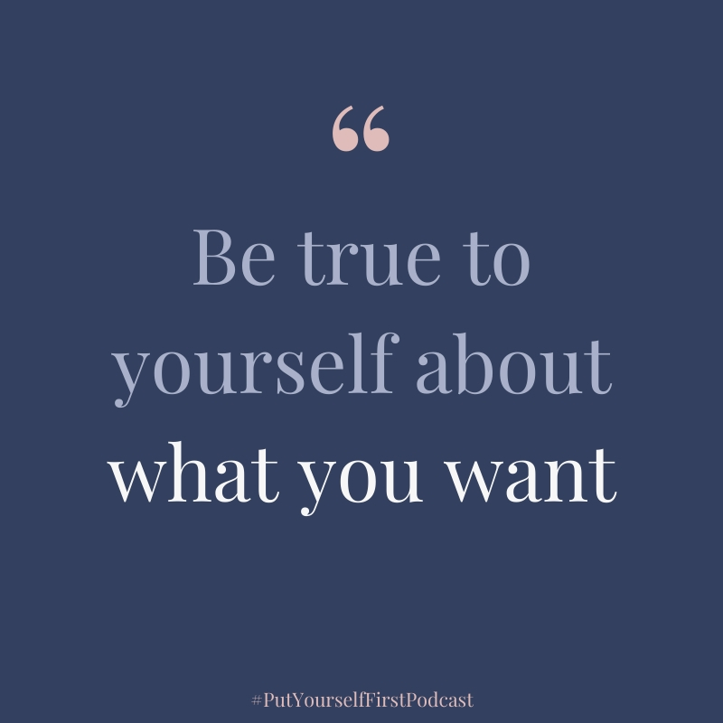 Be true to yourself about what you want business careers goal setting girl boss inspirational quote Put Yourself First Podcast