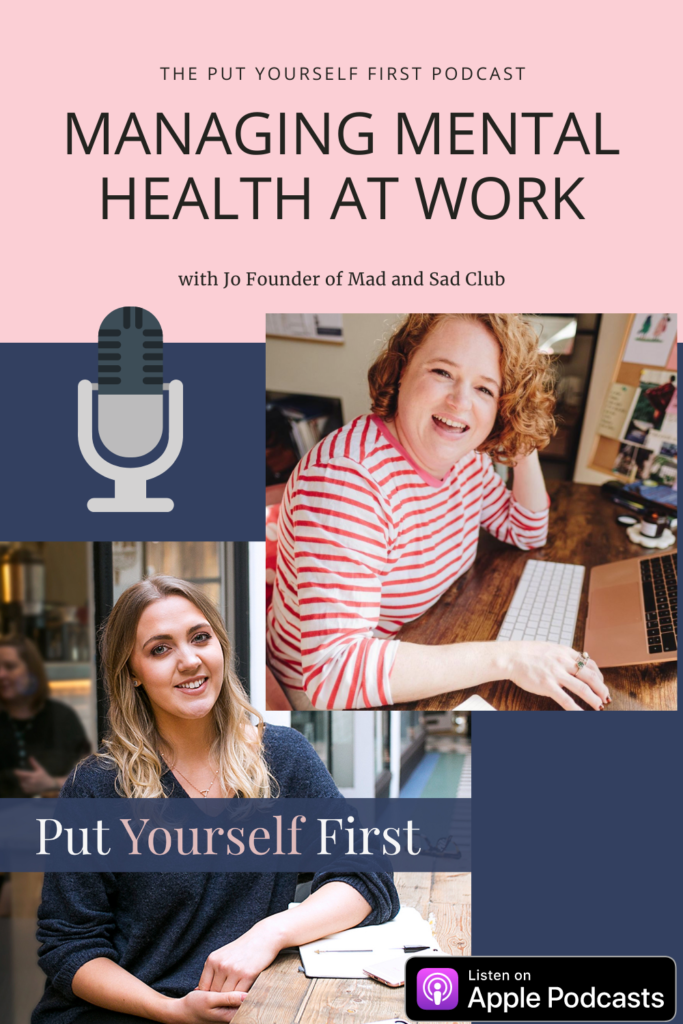 Managing mental health at work with Jo Mad and Sad Club interview on Put Yourself First Podcast with Kat Horrocks Womens Life and Business Coach