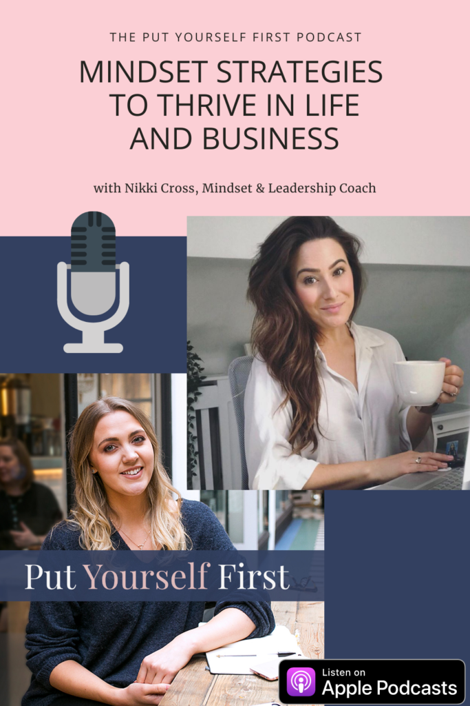 Mindset Strategies to Thrive in Life & Business, Podcast interview with Nikki Cross Mindset and Leadership Coach on Put Yourself First Podcast