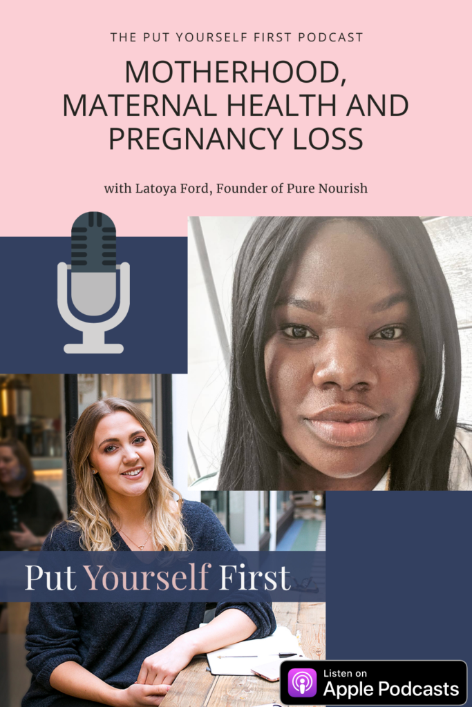 Motherhood Maternal Health and Pregnancy Loss Put Yourself First podcast interview latoya ford pure nourish